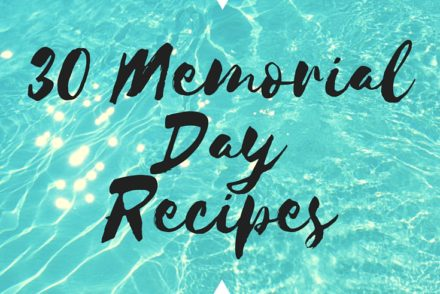 30 Memorial Day Recipes to get you through the weekend. Whether you're grilling by the pool or hitting the beach we've got you covered for any occasion.