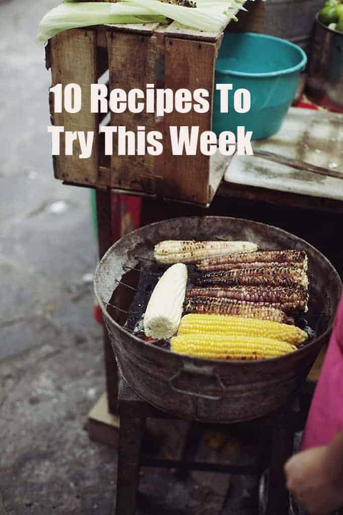 10 Recipes To Try This Week