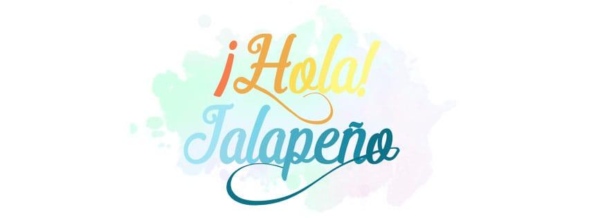 ¡HOLA! JALAPEÑO